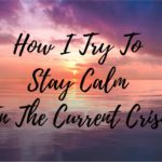 how I try to stay calm in the current crisis