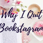 Why I Quit Bookstagram
